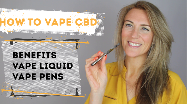 How To Vape CBD- Benefits, Liquids and Pens